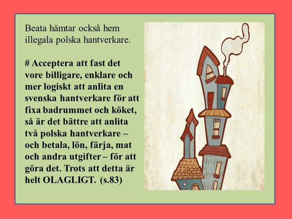 Beata hämtar också hem illegala polska hantverkare.