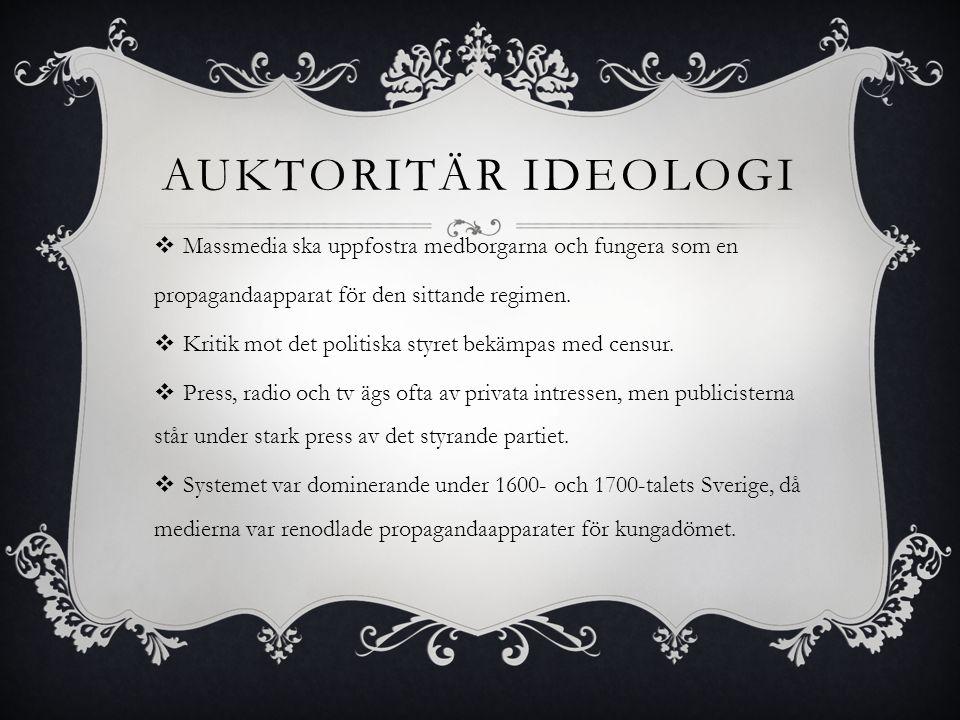 Auktoritär ideologi Massmedia ska uppfostra medborgarna och fungera som en. propagandaapparat för den sittande regimen.