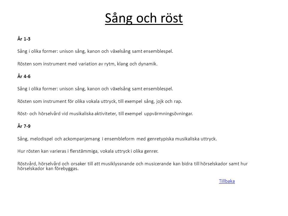 Sång och röst År 1-3. Sång i olika former: unison sång, kanon och växelsång samt ensemblespel.
