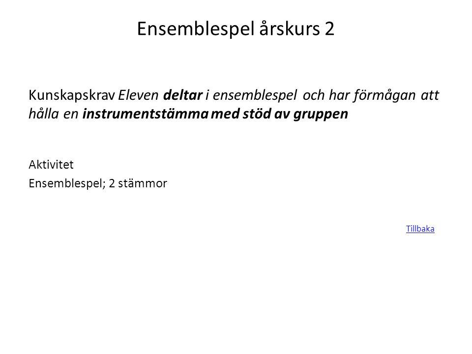 Ensemblespel årskurs 2 Kunskapskrav Eleven deltar i ensemblespel och har förmågan att hålla en instrumentstämma med stöd av gruppen.
