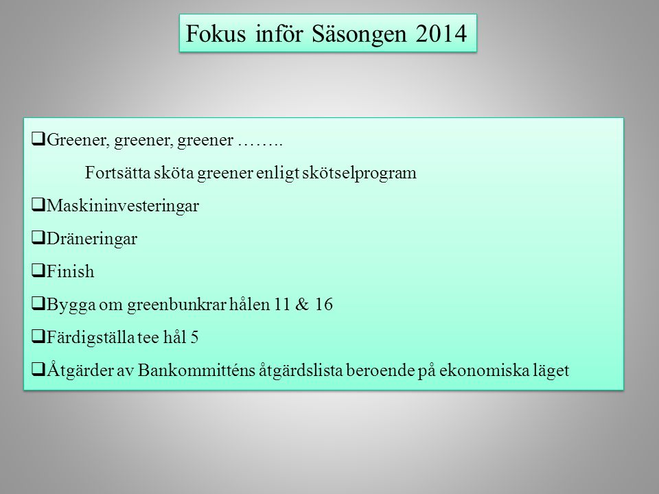 Fokus inför Säsongen 2014 Greener, greener, greener ……..