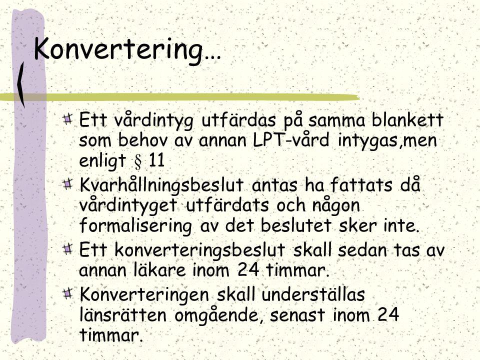 Konvertering… Ett vårdintyg utfärdas på samma blankett som behov av annan LPT-vård intygas,men enligt § 11.