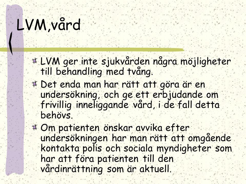 LVM,vård LVM ger inte sjukvården några möjligheter till behandling med tvång.