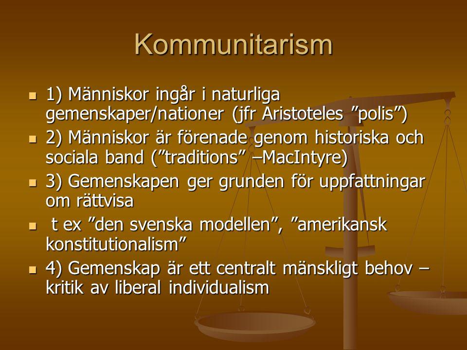 Kommunitarism 1) Människor ingår i naturliga gemenskaper/nationer (jfr Aristoteles polis )