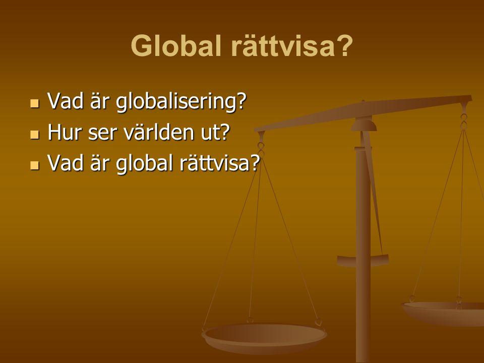Global rättvisa Vad är globalisering Hur ser världen ut