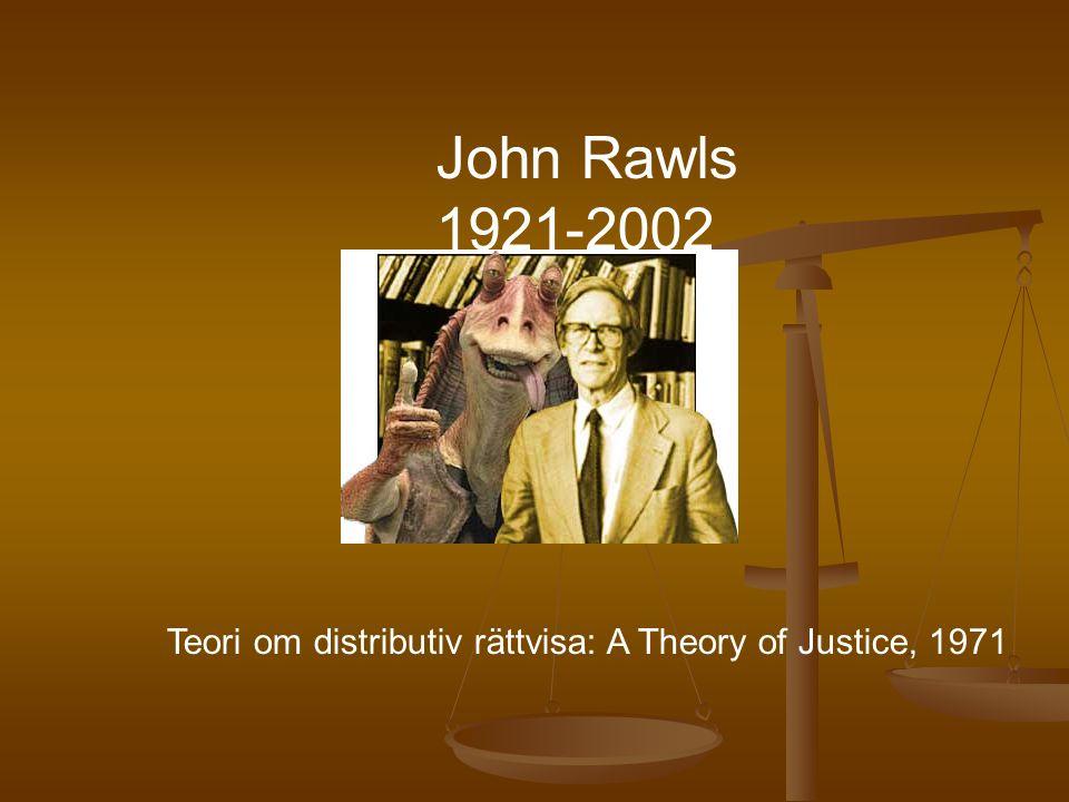 John Rawls 1921-2002 Teori om distributiv rättvisa: A Theory of Justice, 1971