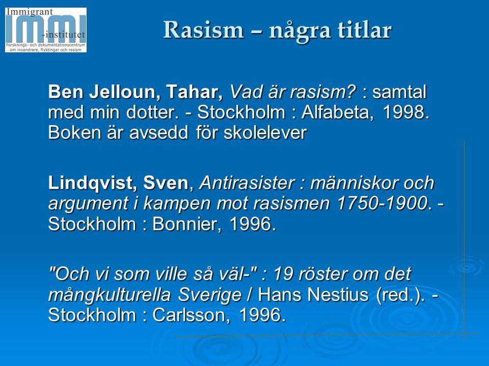 Rasism – några titlar Ben Jelloun, Tahar, Vad är rasism : samtal med min dotter. - Stockholm : Alfabeta, 1998. Boken är avsedd för skolelever.