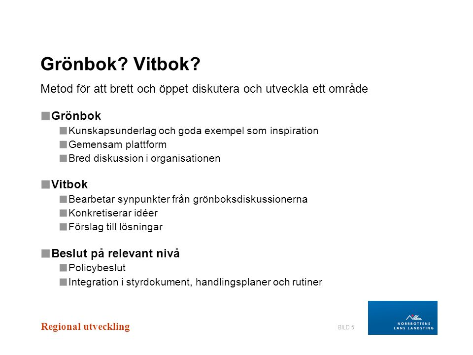 Grönbok Vitbok Metod för att brett och öppet diskutera och utveckla ett område. Grönbok. Kunskapsunderlag och goda exempel som inspiration.