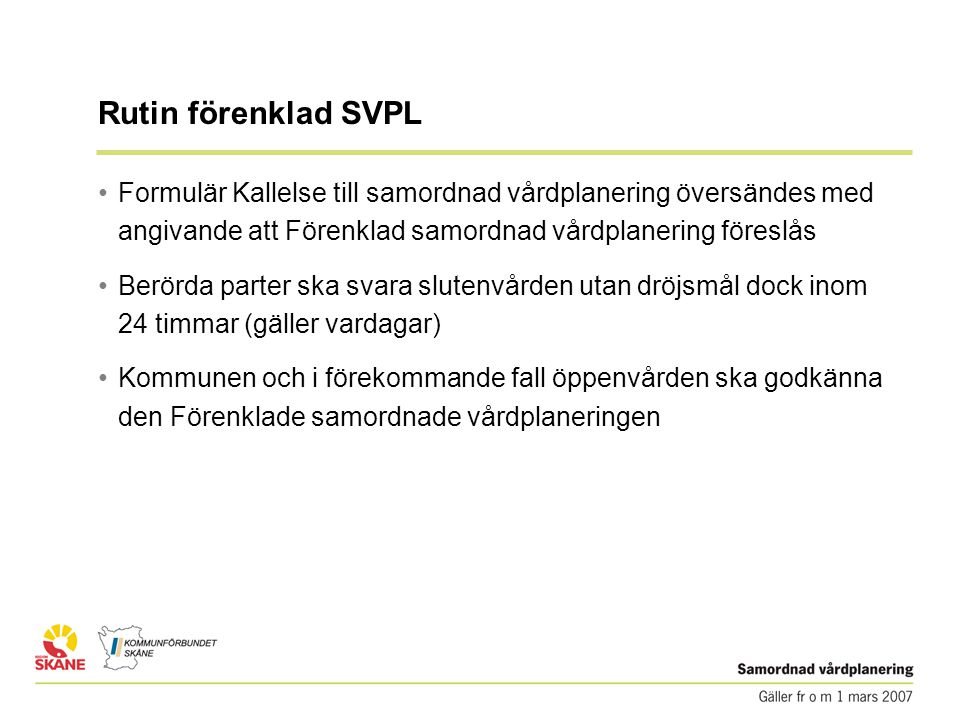 Rutin förenklad SVPL Formulär Kallelse till samordnad vårdplanering översändes med angivande att Förenklad samordnad vårdplanering föreslås.