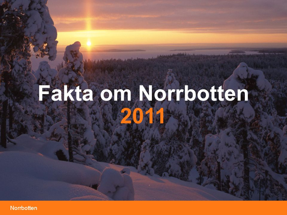 Fakta om Norrbotten 2011 Foto: Pär Domeij