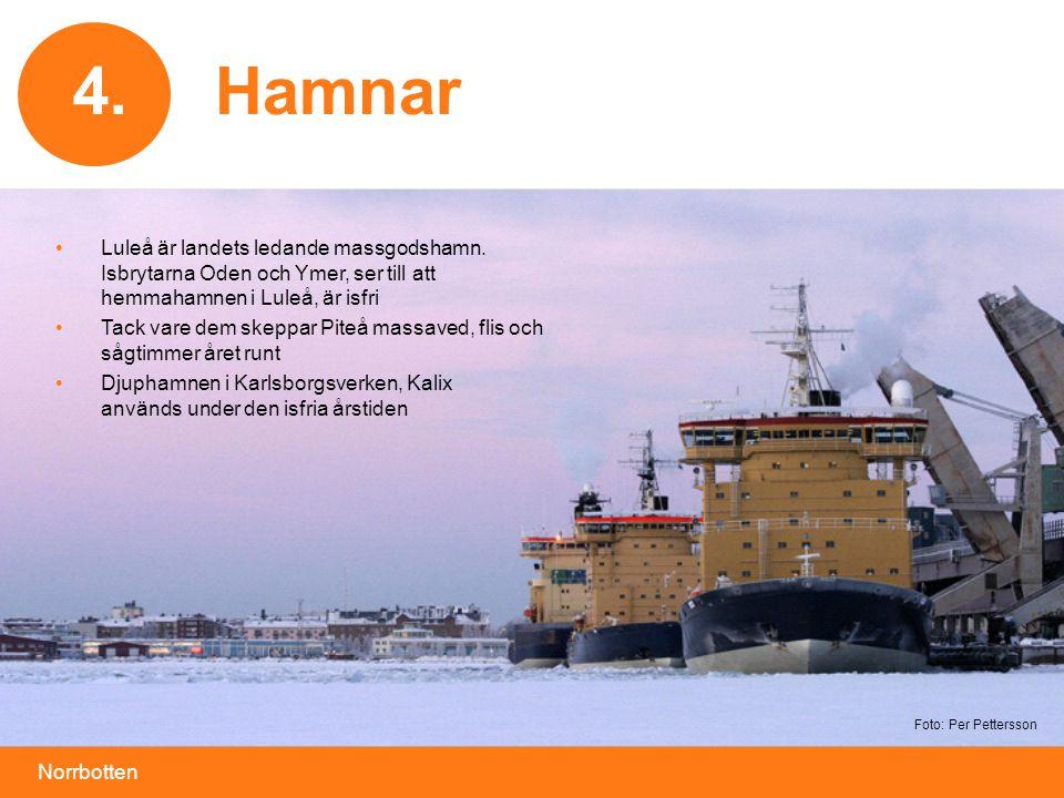 4. 4. Hamnar. Luleå är landets ledande massgodshamn. Isbrytarna Oden och Ymer, ser till att hemmahamnen i Luleå, är isfri.
