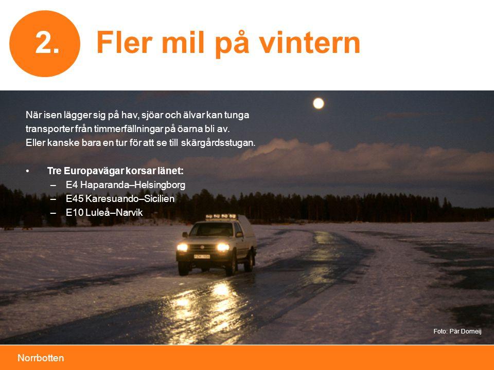 2. Fler mil på vintern. När isen lägger sig på hav, sjöar och älvar kan tunga. transporter från timmerfällningar på öarna bli av.