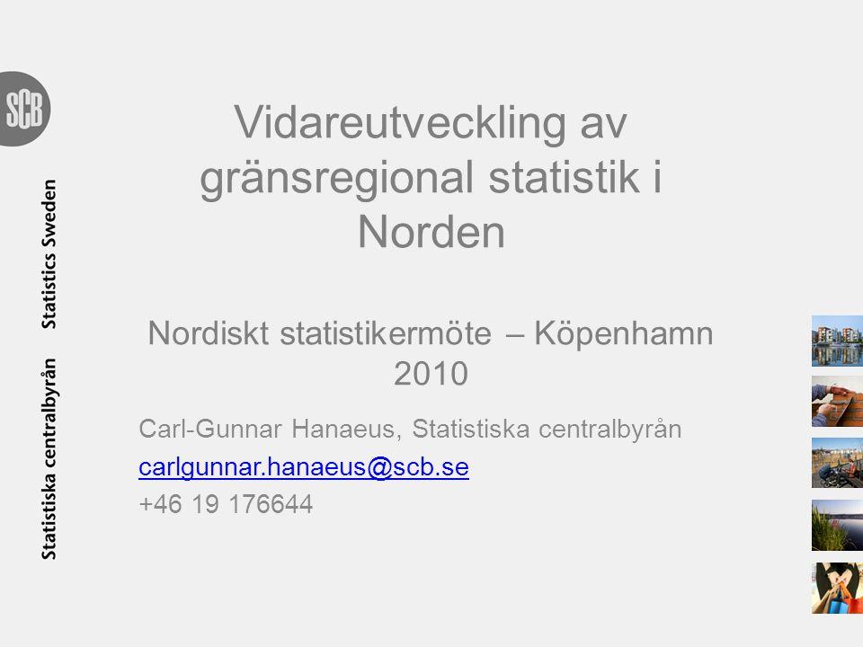 Vidareutveckling av gränsregional statistik i Norden Nordiskt statistikermöte – Köpenhamn 2010
