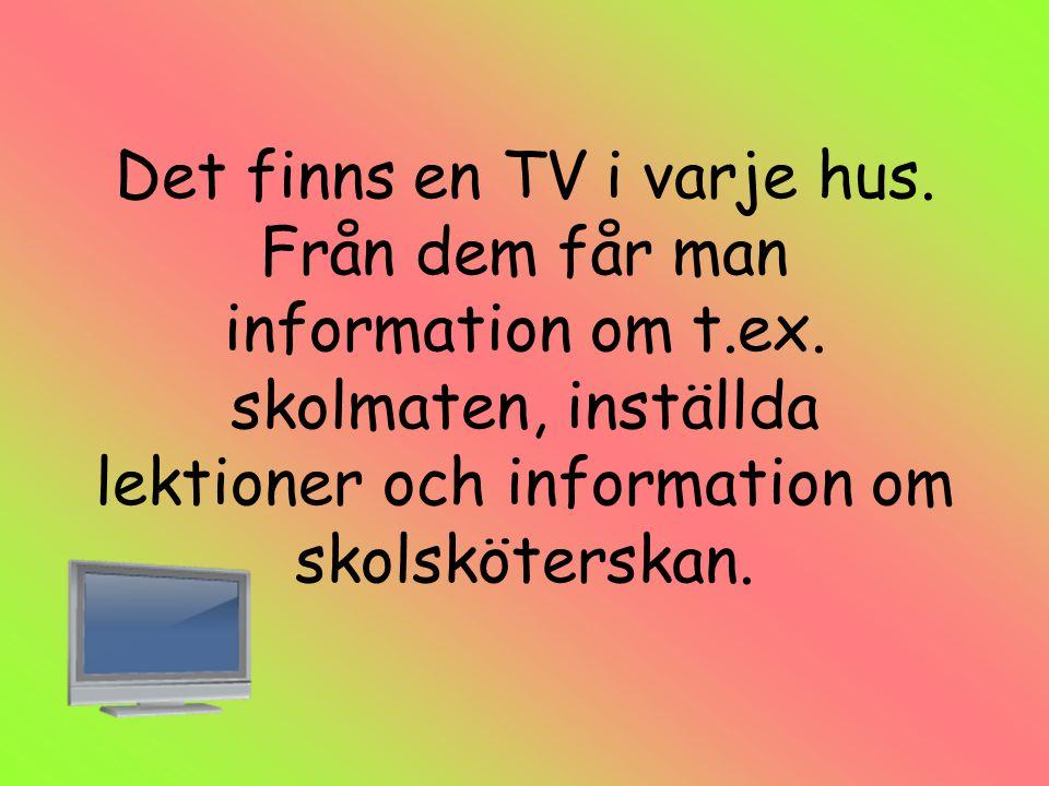 Det finns en TV i varje hus. Från dem får man information om t. ex