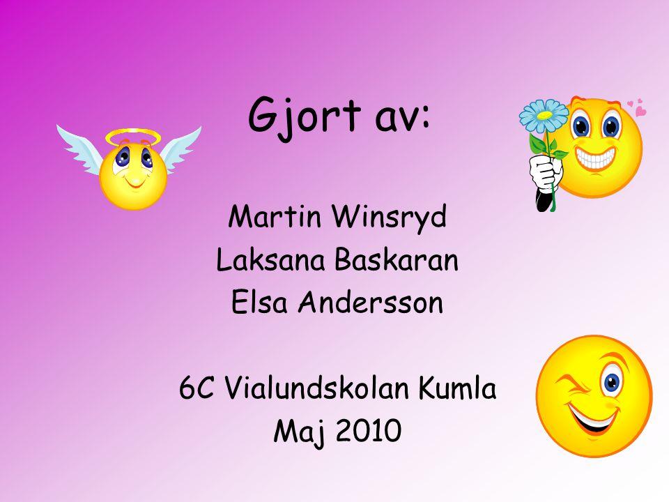 Gjort av: Martin Winsryd Laksana Baskaran Elsa Andersson