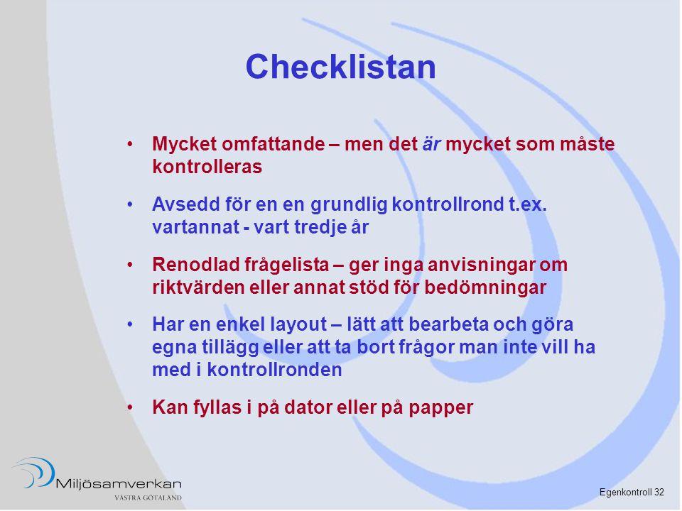 Checklistan Mycket omfattande – men det är mycket som måste kontrolleras. Avsedd för en en grundlig kontrollrond t.ex. vartannat - vart tredje år.