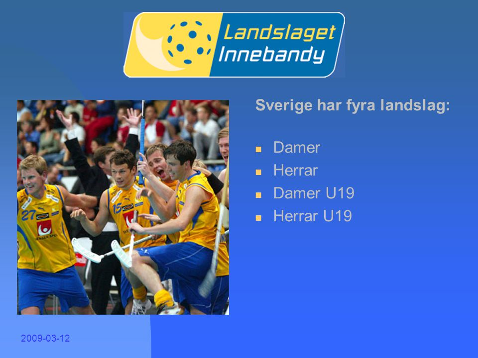 Landslag 2 Sverige har fyra landslag: Damer Herrar Damer U19