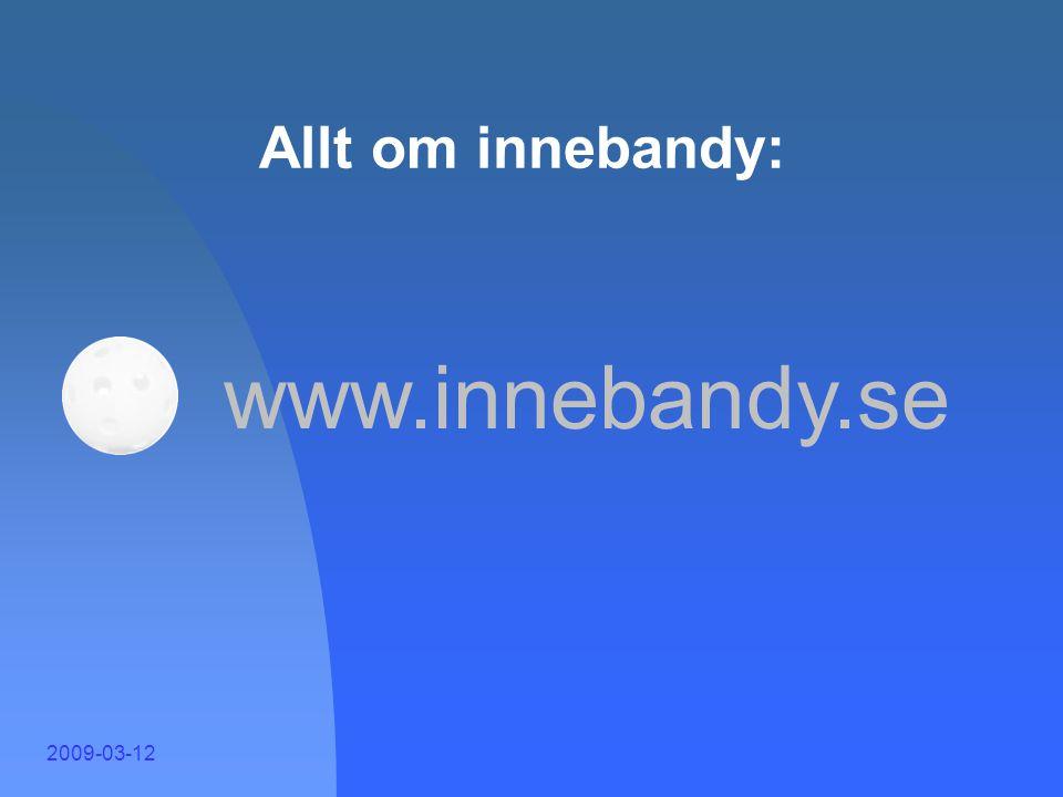 Allt om innebandy: www.innebandy.se 2009-03-12