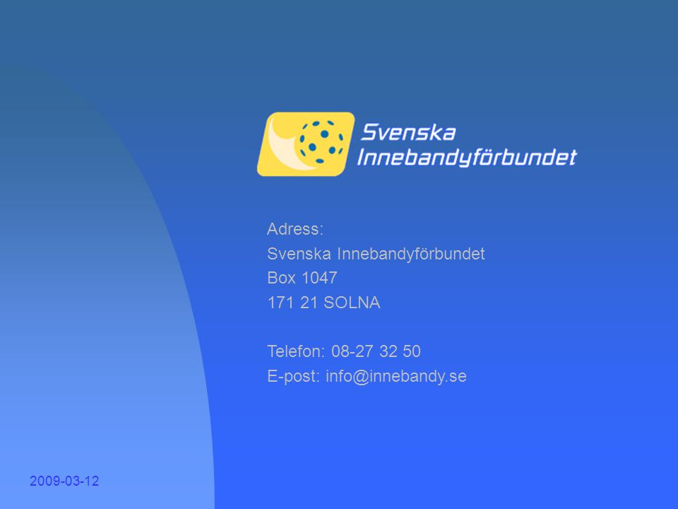 Svenska Innebandyförbundet Box 1047 171 21 SOLNA Telefon: 08-27 32 50
