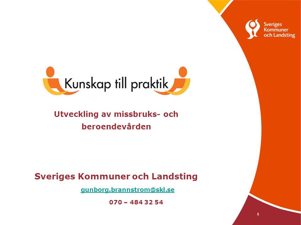 Utveckling av missbruks- och beroendevården Sveriges Kommuner och Landsting gunborg.brannstrom@skl.se 070 – 484 32 54