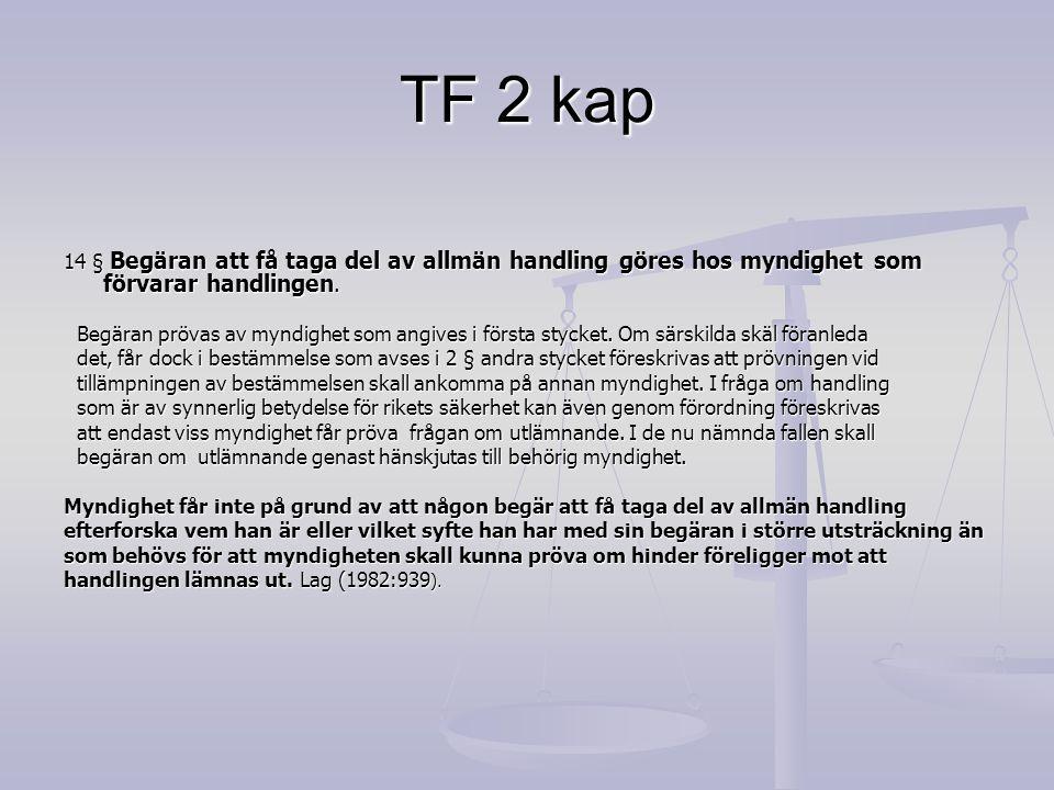 TF 2 kap 14 § Begäran att få taga del av allmän handling göres hos myndighet som förvarar handlingen.