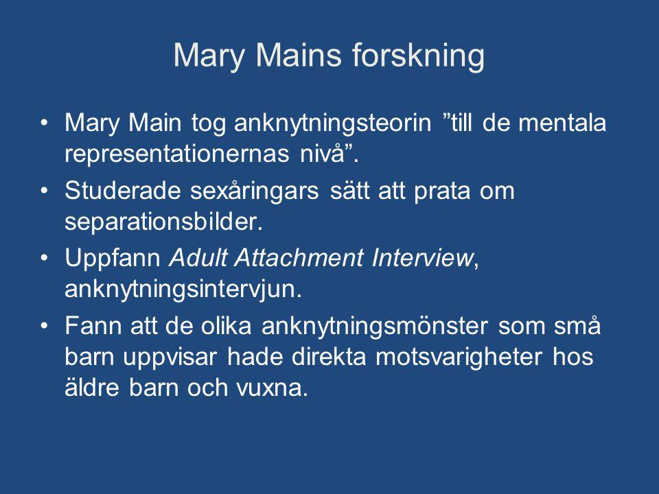 Mary Mains forskning Mary Main tog anknytningsteorin till de mentala representationernas nivå .