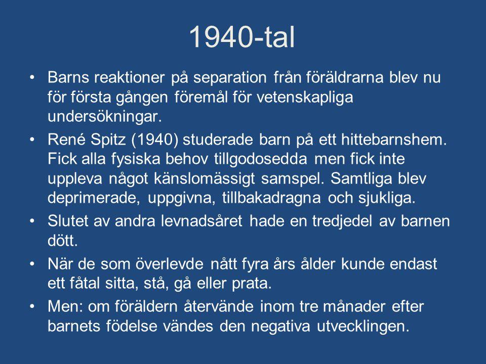 1940-tal Barns reaktioner på separation från föräldrarna blev nu för första gången föremål för vetenskapliga undersökningar.