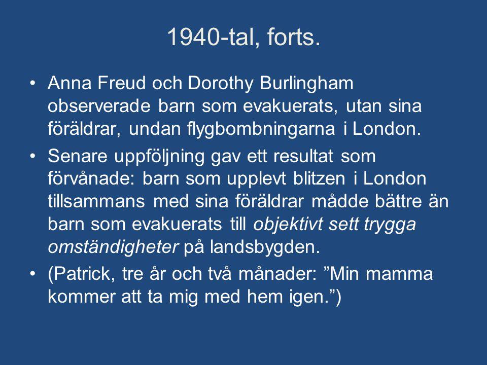 1940-tal, forts. Anna Freud och Dorothy Burlingham observerade barn som evakuerats, utan sina föräldrar, undan flygbombningarna i London.