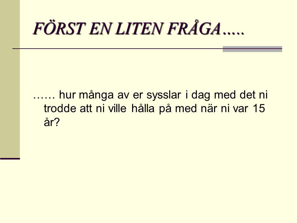 FÖRST EN LITEN FRÅGA…..
