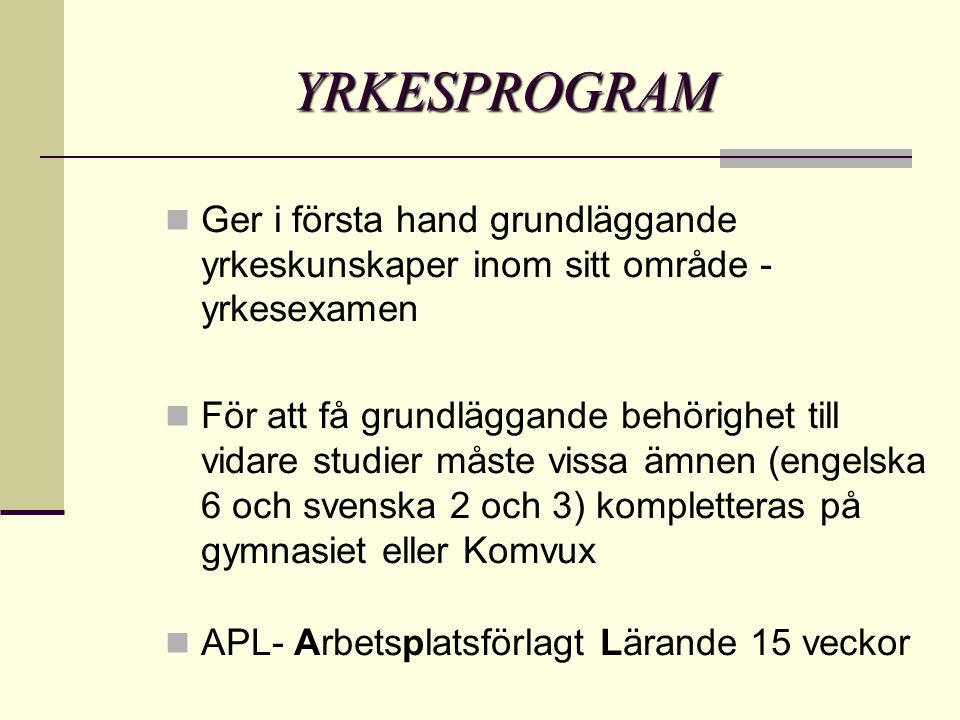 YRKESPROGRAM Ger i första hand grundläggande yrkeskunskaper inom sitt område - yrkesexamen.