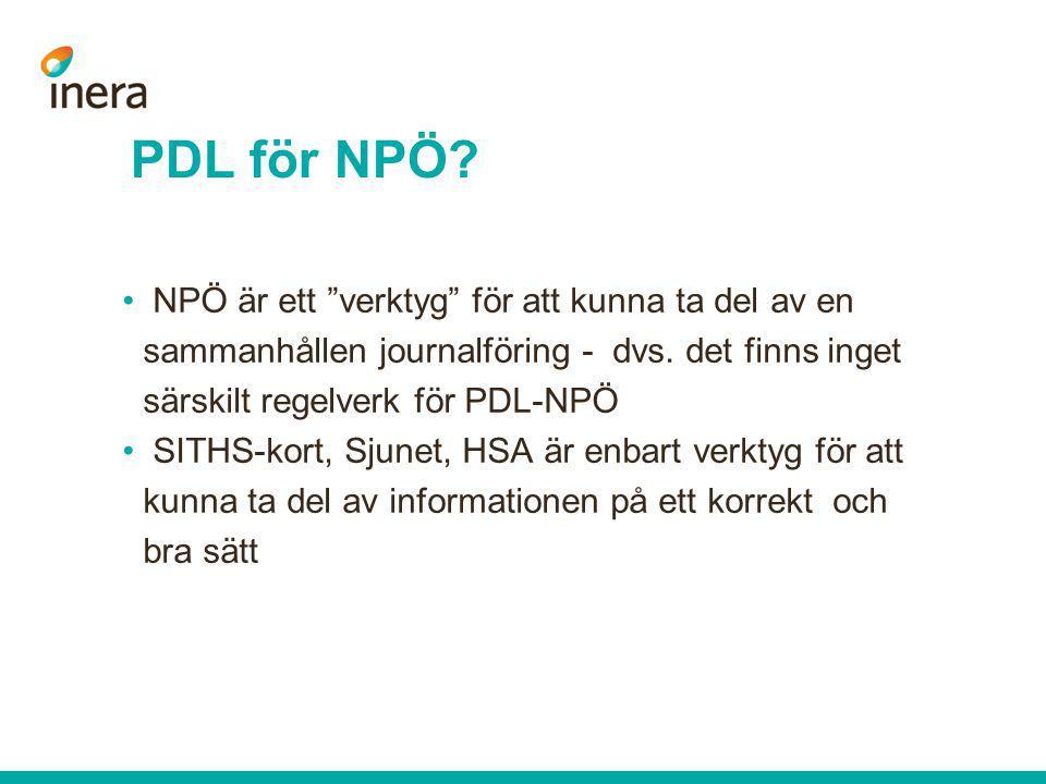 PDL för NPÖ NPÖ är ett verktyg för att kunna ta del av en sammanhållen journalföring - dvs. det finns inget särskilt regelverk för PDL-NPÖ.