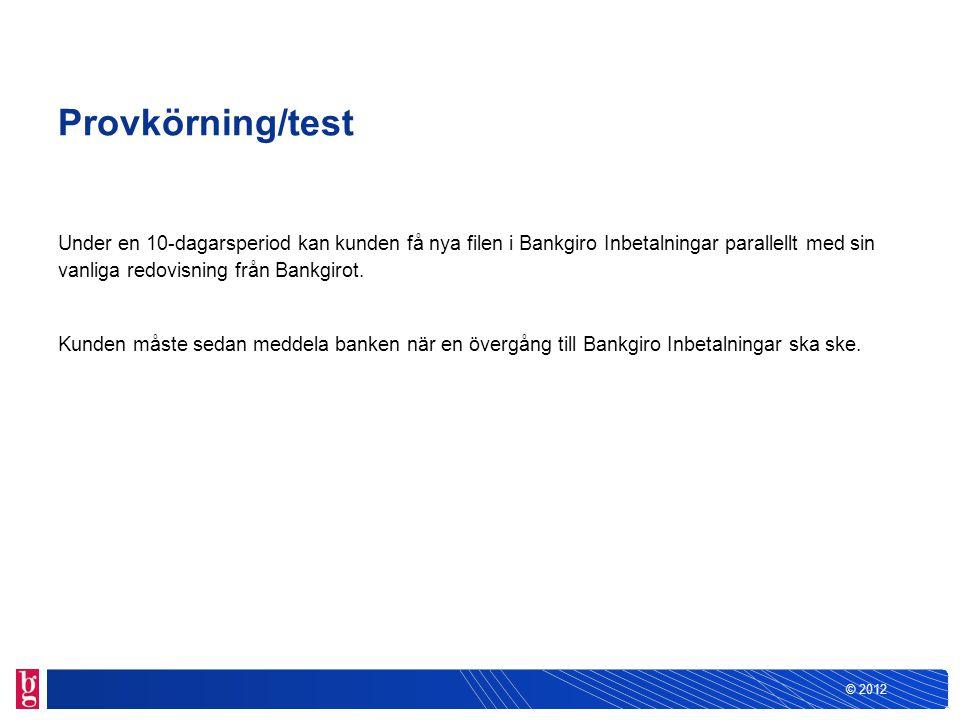 Provkörning/test Under en 10-dagarsperiod kan kunden få nya filen i Bankgiro Inbetalningar parallellt med sin vanliga redovisning från Bankgirot.