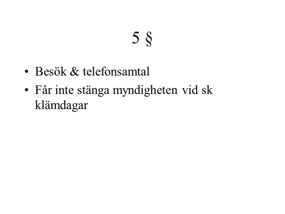 5 § Besök & telefonsamtal Får inte stänga myndigheten vid sk klämdagar