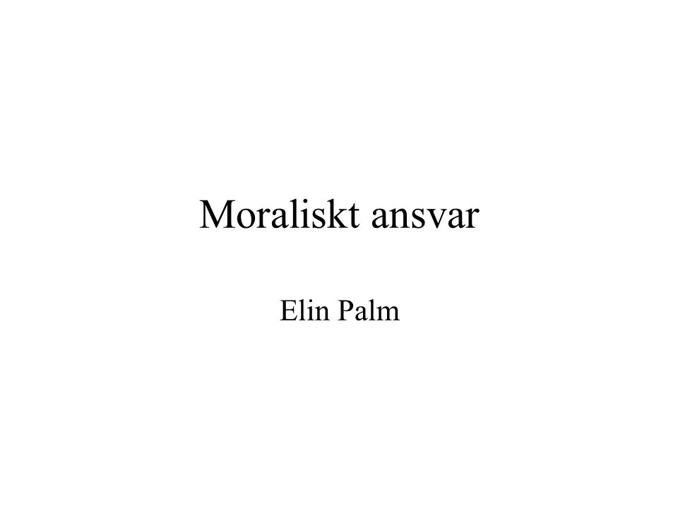 Moraliskt ansvar Elin Palm