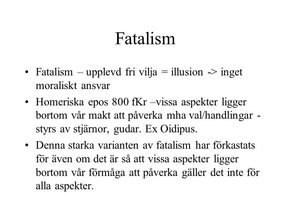 Fatalism Fatalism – upplevd fri vilja = illusion -> inget moraliskt ansvar.