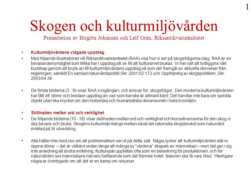 1 Skogen och kulturmiljövården Presentation av Birgitta Johansen och Leif Gren, Riksantikvarieämbetet.