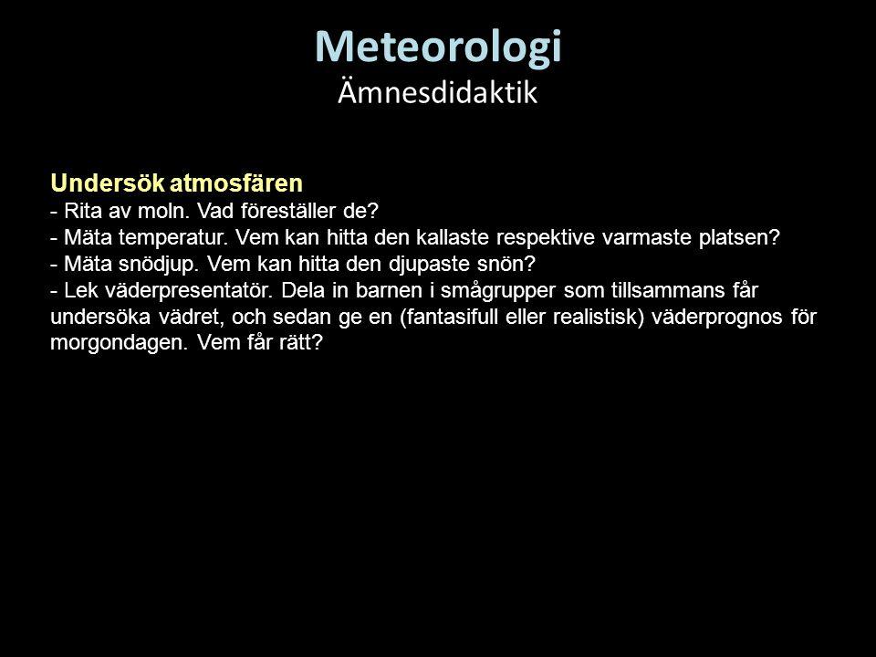 Meteorologi Ämnesdidaktik Undersök atmosfären
