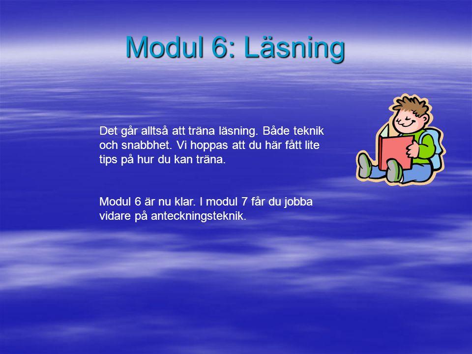 Modul 6: Läsning Det går alltså att träna läsning. Både teknik och snabbhet. Vi hoppas att du här fått lite tips på hur du kan träna.