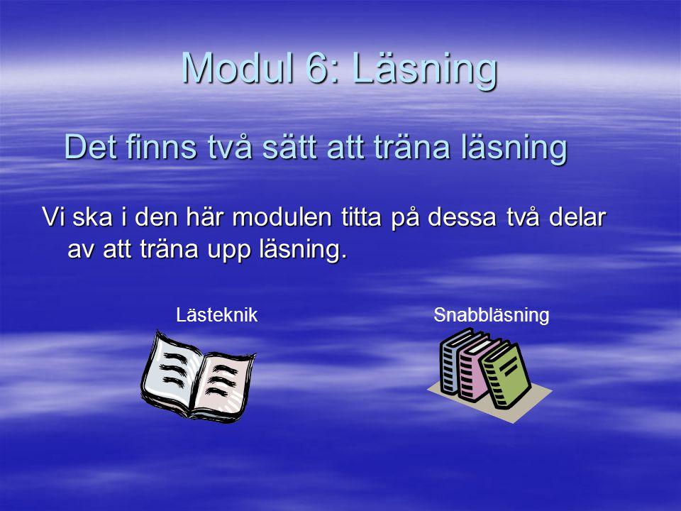Modul 6: Läsning Det finns två sätt att träna läsning
