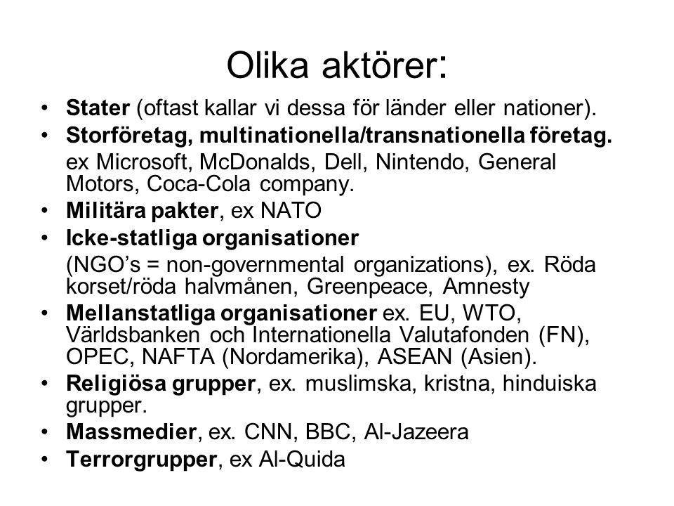 Olika aktörer: Stater (oftast kallar vi dessa för länder eller nationer). Storföretag, multinationella/transnationella företag.