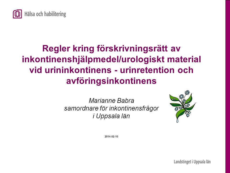 Regler kring förskrivningsrätt av inkontinenshjälpmedel/urologiskt material vid urininkontinens - urinretention och avföringsinkontinens Marianne Babra samordnare för inkontinensfrågor i Uppsala län 2014-02-10