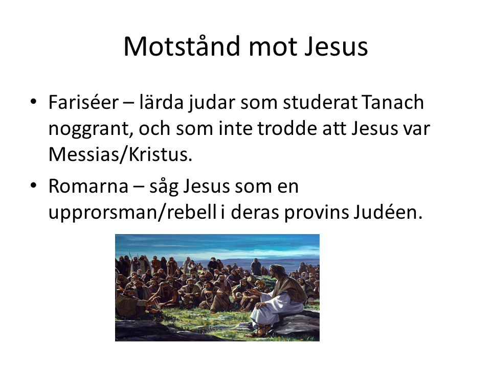 Motstånd mot Jesus Fariséer – lärda judar som studerat Tanach noggrant, och som inte trodde att Jesus var Messias/Kristus.