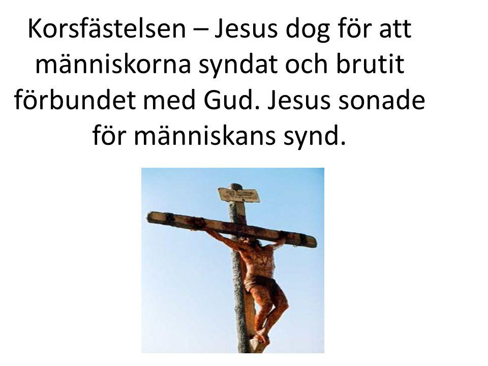 Korsfästelsen – Jesus dog för att människorna syndat och brutit förbundet med Gud.