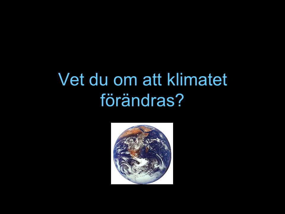 Vet du om att klimatet förändras