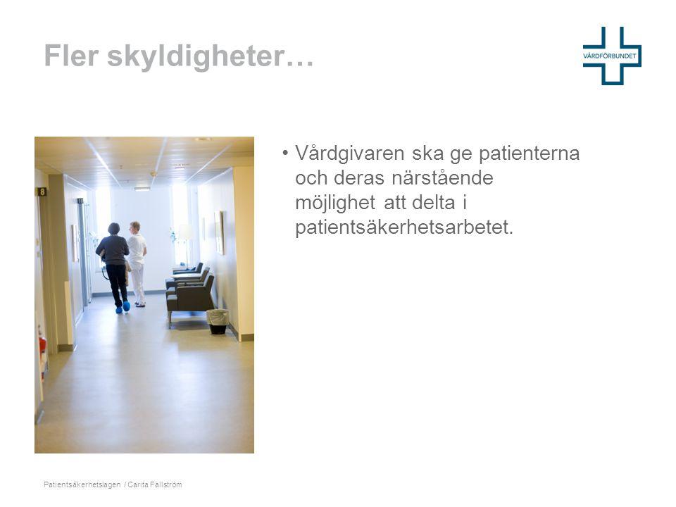 Fler skyldigheter… Vårdgivaren ska ge patienterna och deras närstående möjlighet att delta i patientsäkerhetsarbetet.