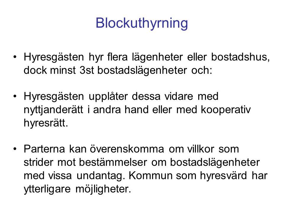 Blockuthyrning Hyresgästen hyr flera lägenheter eller bostadshus, dock minst 3st bostadslägenheter och: