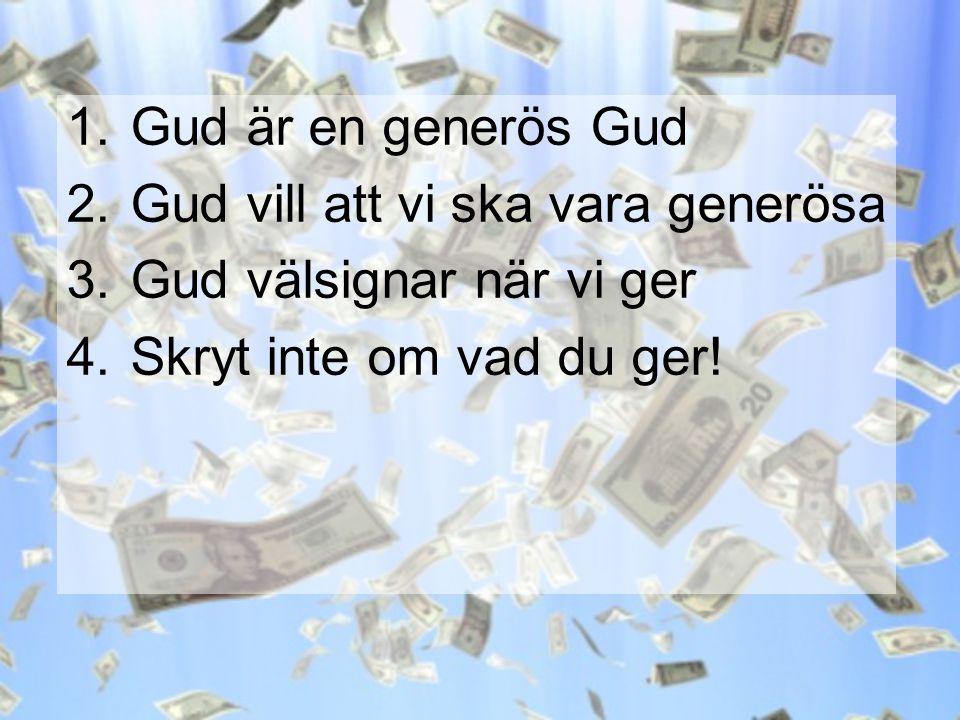 Gud är en generös Gud Gud vill att vi ska vara generösa.