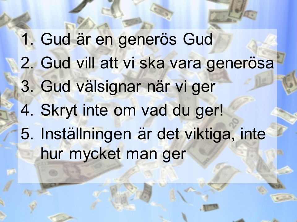 Gud är en generös Gud Gud vill att vi ska vara generösa. Gud välsignar när vi ger. Skryt inte om vad du ger!