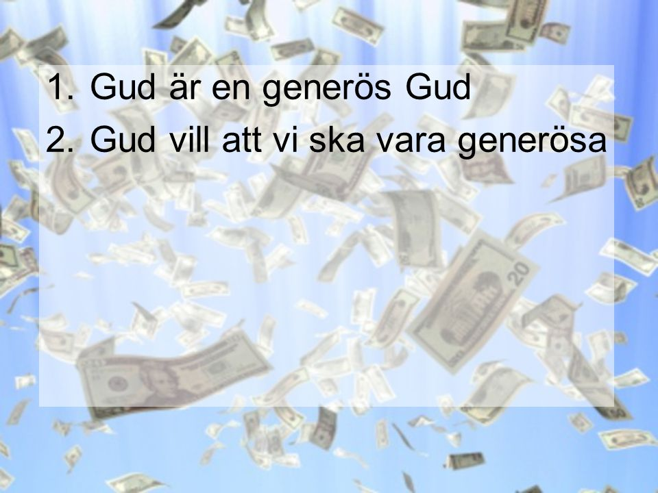 Gud är en generös Gud Gud vill att vi ska vara generösa
