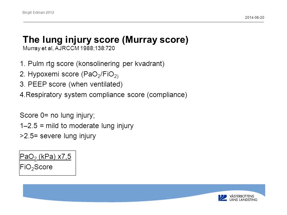The lung injury score (Murray score) Murray et al, AJRCCM 1988;138:720